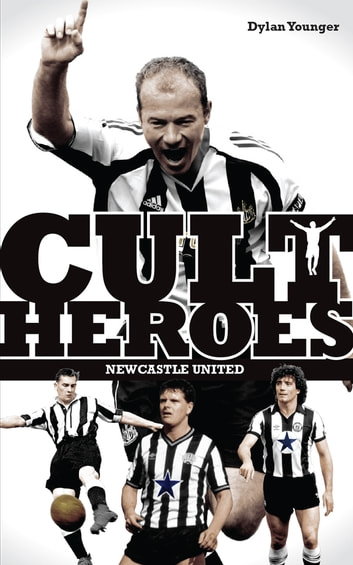 Newcastle United Cult Heroes - The Toons Greatest Icons ebook by Dylan Younger