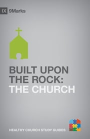 Built upon the Rock - The Church ebook by Bobby Jamieson