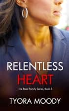 Relentless Heart: A Novella ebook by Tyora Moody