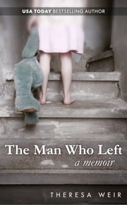 The Man Who Left ebook by Theresa Weir, Anne Frasier