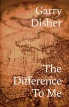 The Difference to Me ebook by Garry Disher