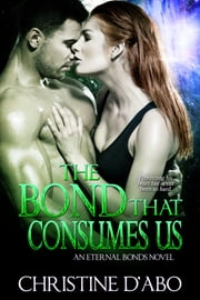 The Bond That Consumes Us ebook by Christine d'Abo