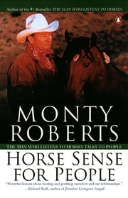 Horse Sense for People - The Man Who Listens to Horses Talks to People ebook by Monty Roberts