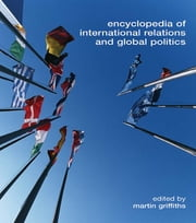 Encyclopedia of International Relations and Global Politics ebook by Martin Griffiths