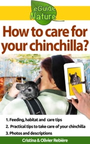 How to care for your chinchilla? - Small digital guide to take care of your pet ebook by Cristina Rebiere,Olivier Rebiere