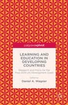 Learning and Education in Developing Countries: Research and Policy for the Post-2015 UN Development Goals ebook by D. Wagner