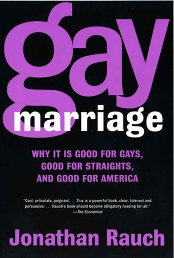 Gay Marriage - Why It Is Good for Gays, Good for Straights, and Good for America ebook by Jonathan Rauch