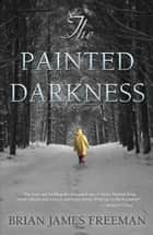 The Painted Darkness ebook by Brian James Freeman,Brian Keene