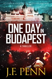 One Day In Budapest (ARKANE Thriller Book 4) ebook by J.F.Penn