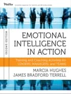 Emotional Intelligence in Action - Training and Coaching Activities for Leaders, Managers, and Teams ebook by Marcia Hughes, James Bradford Terrell
