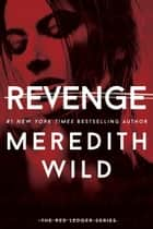 Revenge: The Red Ledger - Volume 3 (Parts 7, 8 & 9) ebook by Meredith Wild