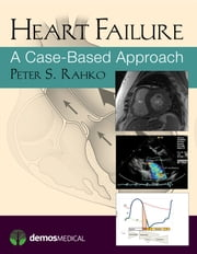 Heart Failure: A Case-Based Approach ebook by Peter Rahko, MD