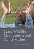 State Wildlife Management and Conservation ebook by Thomas J. Ryder