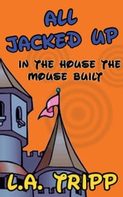 All Jacked Up In The House The Mouse Built ebook by L.A. Tripp