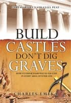 Build Castles, Don't Dig Graves ebook by Charles Emeka,Nathaniel Peat