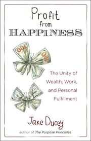 Profit from Happiness ebook by Jake Ducey