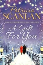 A Gift For You ebook by Patricia Scanlan