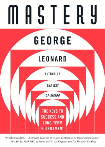 Mastery - The Keys to Success and Long-Term Fulfillment ebook by George Leonard