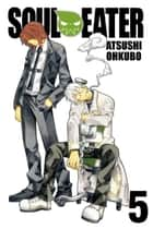 Soul Eater, Vol. 5 ebook by Atsushi Ohkubo