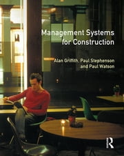 Management Systems for Construction ebook by Alan Griffith,Paul Stephenson,Paul Watson