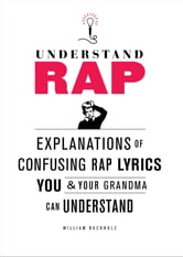 Understand Rap - Explanations of Confusing Rap Lyrics You and Your Grandma Can Understand ebook by William Buckholz