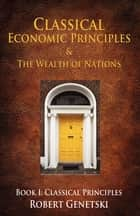 Classical Economic Principles & the Wealth of Nations eBook par Michael Ashley