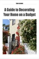 A Guide to Decorating Your Home on a Budget ebook by Evan Asimov