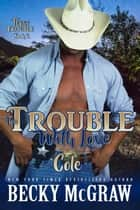 The Trouble With Love - Texas Trouble, #2 ebook by Becky McGraw