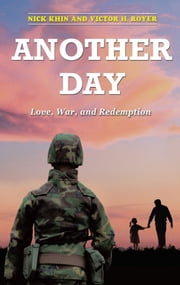 Another Day - Love, War, and Redemption ebook by Nick Khin,Victor H. Royer
