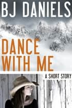Dance With Me ebook by B.J. Daniels