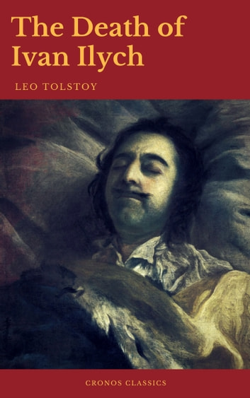 the process of dying in the death of ian ilyich a novella by leo tolstoy