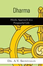 Dharma: Hindu Approach to a Purposeful Life ebook by Dr. A. V. Srinivasan