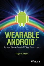 Wearable Android - Android Wear and Google FIT App Development ebook by Sanjay M. Mishra