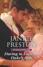Daring to Love the Duke's Heir ebook by Janice Preston