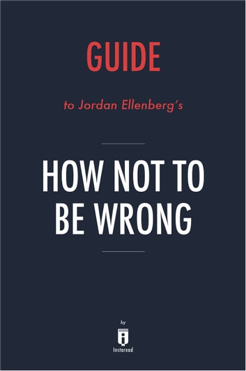 guide to jordan ellenbergs how not to be wrong by instaread ebook by instaread