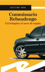 Commissario Rebaudengo. Un'indagine al nero di seppia ebook by Kobo.Web.Store.Products.Fields.ContributorFieldViewModel