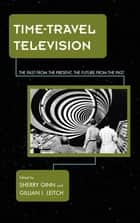 Time-Travel Television - The Past from the Present, the Future from the Past ebook by Sherry Ginn, Gillian I. Leitch