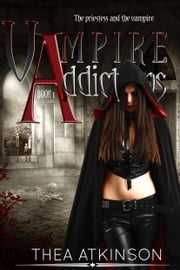 Vampire Addictions: the Priestess and the Vampire - a new adult paranormal vampire romance adventure ebook by Thea Atkinson