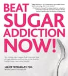 Beat Sugar Addiction Now!: The Cutting-Edge Program That Cures Your Type of Sugar Addiction and Puts You on the Road to Feeling - The Cutting-Edge Program That Cures Your Type of Sugar Addiction and Puts You on the Road to Feeling ebook by Jacob Teitelbaum, Chrystle Fiedler