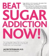 Beat Sugar Addiction Now!: The Cutting-Edge Program That Cures Your Type of Sugar Addiction and Puts You on the Road to Feeling - The Cutting-Edge Program That Cures Your Type of Sugar Addiction and Puts You on the Road to Feeling ebook by Jacob Teitelbaum,Chrystle Fiedler