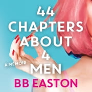 44 Chapters About 4 Men audiobook by BB Easton