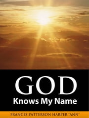 God Knows My Name ebook by Frances Patterson Harper   Ann