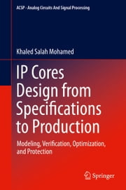 IP Cores Design from Specifications to Production - Modeling, Verification, Optimization, and Protection ebook by Khaled Salah Mohamed