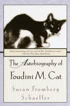 The Autobiography of Foudini M. Cat ebook by Susan Fromberg Schaeffer