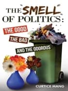 The Smell of Politics ebook by Curtice Mang