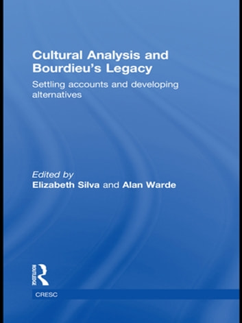 Cultural Analysis and Bourdieu's Legacy - Settling Accounts and Developing Alternatives ebook by