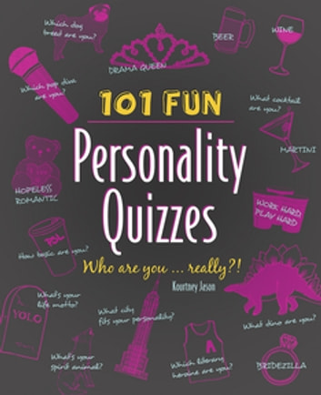 101 Fun Personality Quizzes - Who Are You . . . Really?! ebook by Kourtney Jason