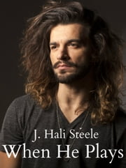 When He Plays ebook by J. Hali Steele