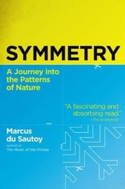 Symmetry - A Mathematical Journey ebook by Marcus du Sautoy