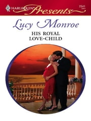 His Royal Love-Child ebook by Lucy Monroe